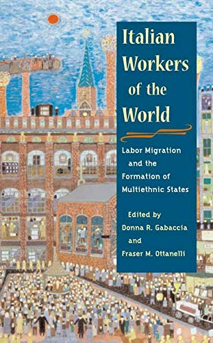 9780252072574: Italian Workers of the World: Labor Migration and the Formation of Multiethnic States (Statue of Liberty Ellis Island)
