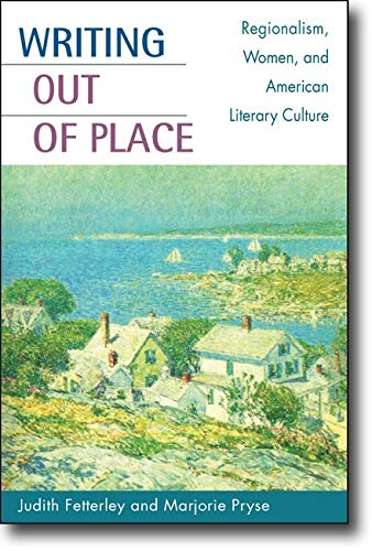 9780252072581: Writing out of Place: Regionalism, Women, and American Literary Culture