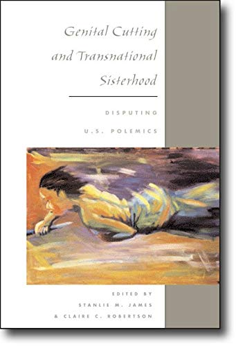 9780252072734: Genital Cutting and Transnational Sisterhood: Disputing U.S. Polemics