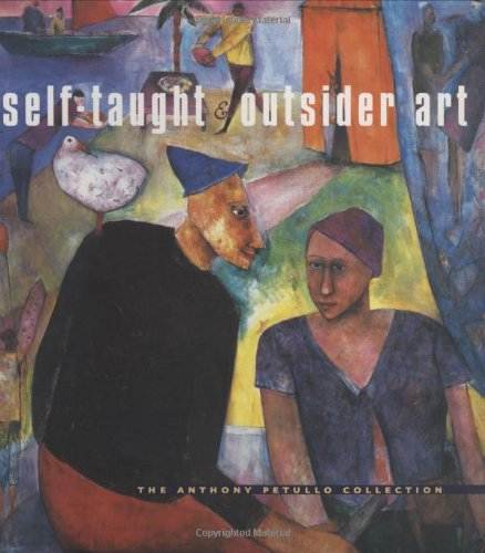 9780252072772: Self-Taught and Outsider Art: THE ANTHONY PETULLO COLLECTION