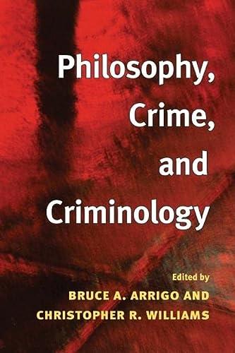 Philosophy, crime, and criminology.: Arrigo, Bruce A. & Christopher R. Williams (eds.)