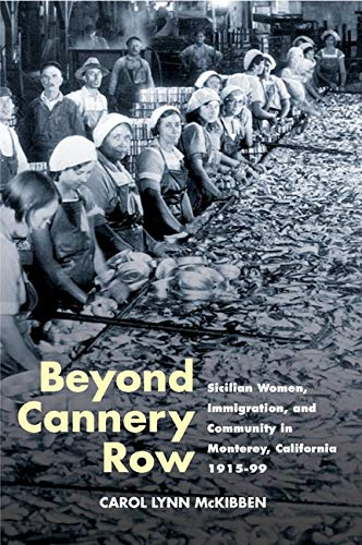 9780252073007: Beyond Cannery Row: Sicilian Women, Immigration, and Community in Monterey, California, 1915-99 (Statue of Liberty Ellis Island)