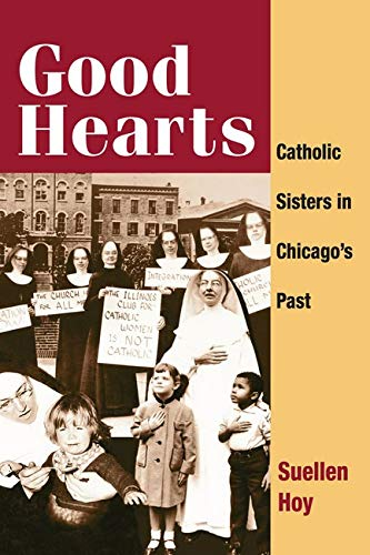 9780252073014: Good Hearts: Catholic Sisters in Chicago's Past