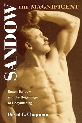 9780252073069: Sandow the Magnificent: Eugen Sandow And the Beginnings of Bodybuilding