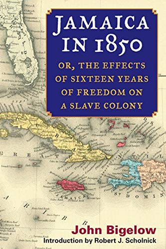 Jamaica in 1850 - or, The Effects of Sixteen Years of Freedom on a Slave Colony: Bigelow/Scholnick