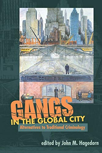 9780252073373: GANGS IN THE GLOBAL CITY: Alternatives to Traditional Criminology