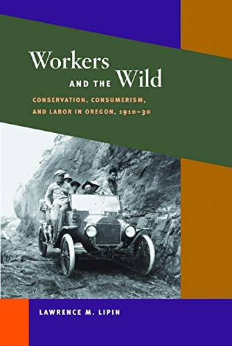 9780252073700: Workers and the Wild: Conservation, Consumerism, and Labor in Oregon, 1910-30 (Working Class in American History)