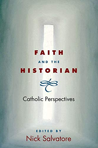 9780252073823: Faith and the Historian: CATHOLIC PERSPECTIVES