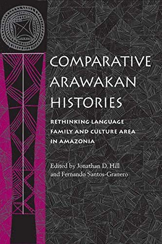 9780252073847: Comparative Arawakan Histories: Rethinking Language Family and Culture Area in Amazonia