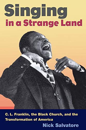 9780252073908: SINGING IN A STRANGE LAND: C. L. Franklin, the Black Church, and the Transformation of America