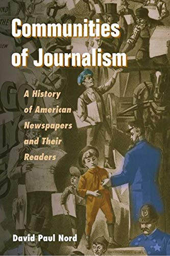 9780252074042: Communities of Journalism: A History of American Newspapers and Their Readers (History of Communication)