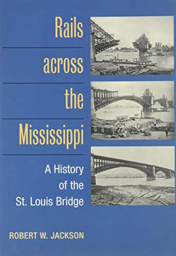 Rails Across the Mississippi : A History of the St. Louis Bridge
