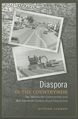 Diaspora in the Countryside: Two Menonite Communities and Mid-Twentieth-Century Rural Disjuncture: ...