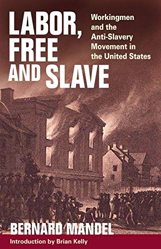 9780252074288: Labor, Free and Slave: Workingmen and the Anti-Slavery Movement in the United States