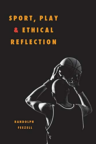 9780252074318: Sport, Play, and Ethical Reflection