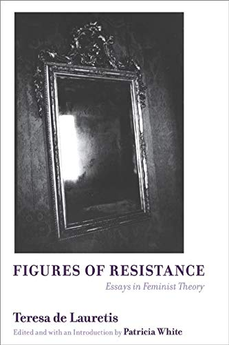 9780252074394: Figures of Resistance: Essays in Feminist Theory