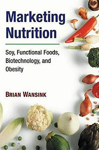 9780252074554: Marketing Nutrition: Soy, Functional Foods, Biotechnology, and Obesity