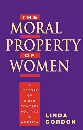 9780252074592: The Moral Property of Women: A History of Birth Control Politics in America