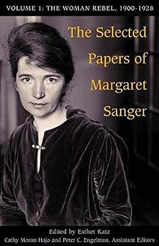 The Selected Papers of Margaret Sanger, Volume 1: The Woman Rebel, 1900-1928: Sanger, Margaret