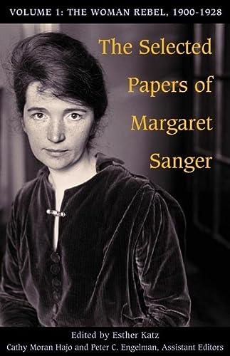 Selected Papers of Margaret Sanger, Volume 1 - The Woman Rebel, 1900-1928: Sanger/Katz