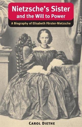 9780252074677: Nietzsche's Sister and the Will to Power: A Biography of Elisabeth Forster-Nietzsche (International Nietzsche Studies)