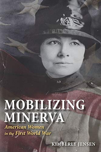 9780252074967: Mobilizing Minerva: American Women in the First World War