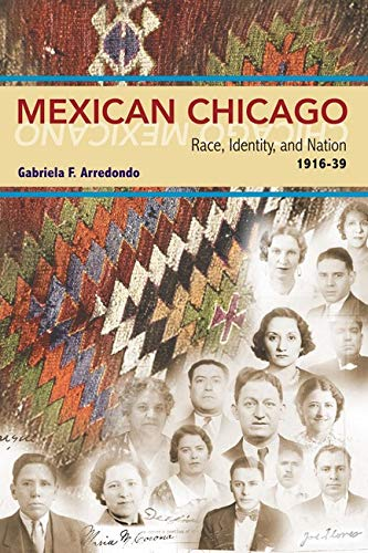 9780252074974: Mexican Chicago: Race, identity and Nation, 1916-39 (Statue of Liberty Ellis Island)