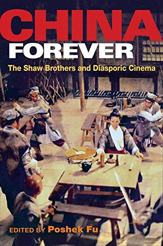China Forever: The Shaw Brothers and Diasporic Cinema (Pop Culture and Politics Asia PA): Poshek Fu