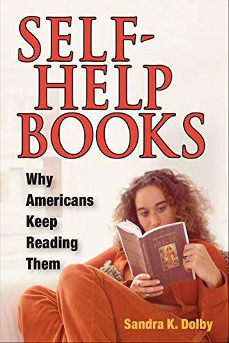 9780252075186: Self-Help Books: WHY AMERICANS KEEP READING THEM