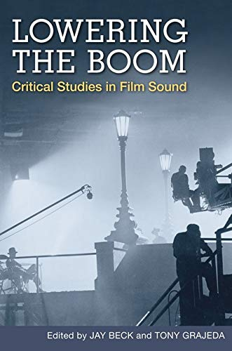 9780252075322: Lowering the Boom: Critical Studies in Film Sound