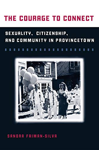 9780252075339: The Courage to Connect: Sexuality, Citizenship, and Community in Provincetown