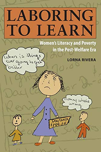 Laboring to Learn: Women's Literacy and Poverty: Rivera, Lorna