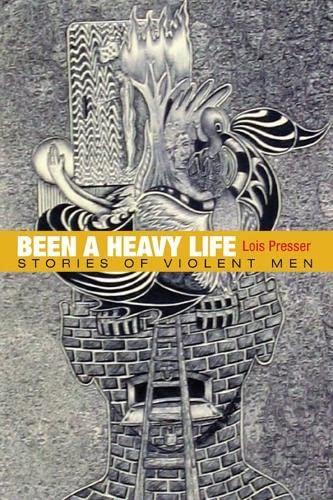 9780252075582: Presser, L: Been a Heavy Life: Stories of Violent Men (Critical Perspectives in Criminology)