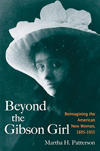9780252075636: Beyond the Gibson Girl: Reimagining the American New Woman,1895 -1915