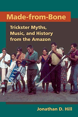 9780252075704: Made from Bone: Trickster Myths, Music, and History from the Amazon (Interp Culture New Millennium)