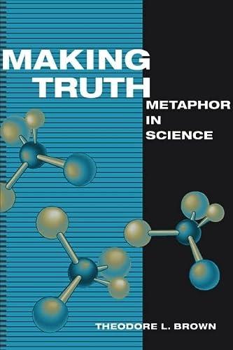 9780252075827: Making Truth: Metaphor in Science