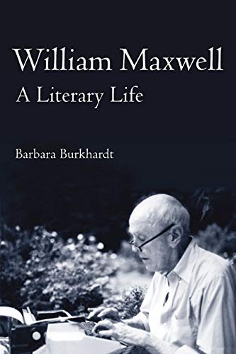 William Maxwell: A Literary Life: Barbara A. Burkhardt