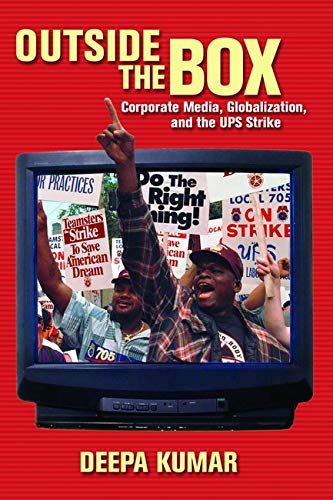 Outside the Box: Corporate Media, Globalization, and the UPS Strike (History of Communication): ...
