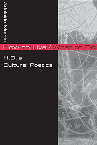How to Live/What to Do: H.D.'s Cultural Poetics: Adalaide Morris