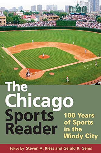 9780252076152: The Chicago Sports Reader: 100 Years of Sports in the Windy City (Sport and Society)