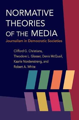 Normative Theories of the Media: Journalism in Democratic Societies (History of Communication) (0252076184) by Clifford G Christians; Theodore Glasser; Denis McQuail; Kaarle Nordenstreng; Robert A. White