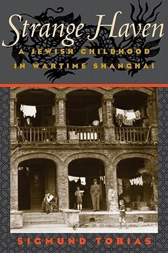 9780252076244: Strange Haven: A Jewish Childhood in Wartime Shanghai