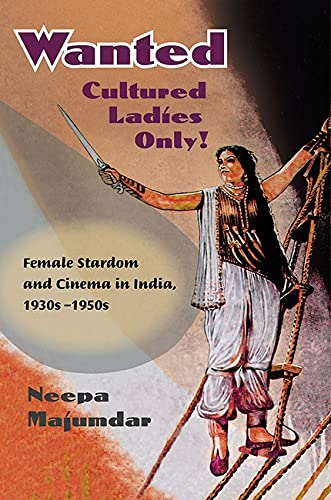 9780252076282: Wanted Cultured Ladies Only!: Female Stardom and Cinema in India, 1930s-1950s