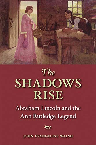 9780252076299: The Shadows Rise: Abraham Lincoln and the Ann Rutledge Legend