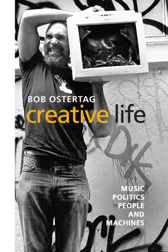 9780252076466: Creative Life: Music, Politics, People, and Machines