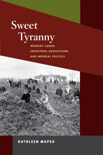 9780252076671: Sweet Tyranny: Migrant Labor, Industrial Agriculture, and Imperial Politics (Working Class in American History)