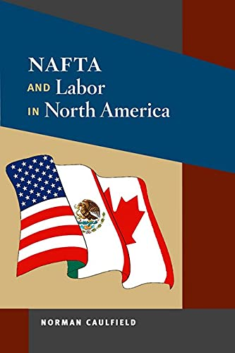 9780252076701: NAFTA and Labor in North America (Working Class in American History)
