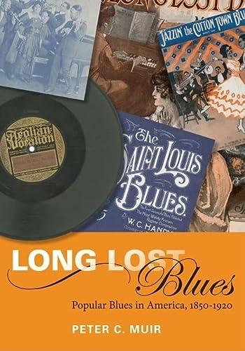 Long Lost Blues : Popular Blues in America, 1850-1920: Muir, Peter C.