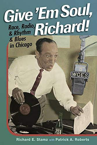 9780252076862: Give 'Em Soul, Richard!: Race, Radio, and Rhythm and Blues in Chicago