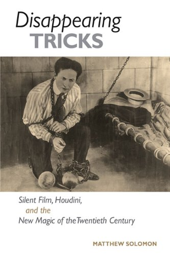 9780252076978: Disappearing Tricks: Silent Film, Houdini, and the New Magic of the Twentieth Century